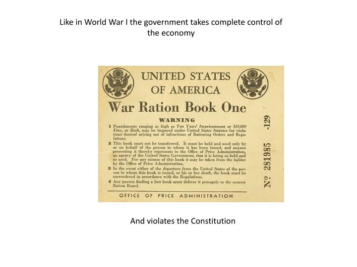 Like in World War I the government takes complete control of the economy
