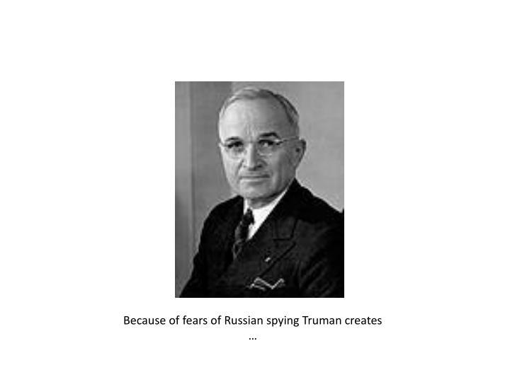 Because of fears of Russian spying Truman creates …