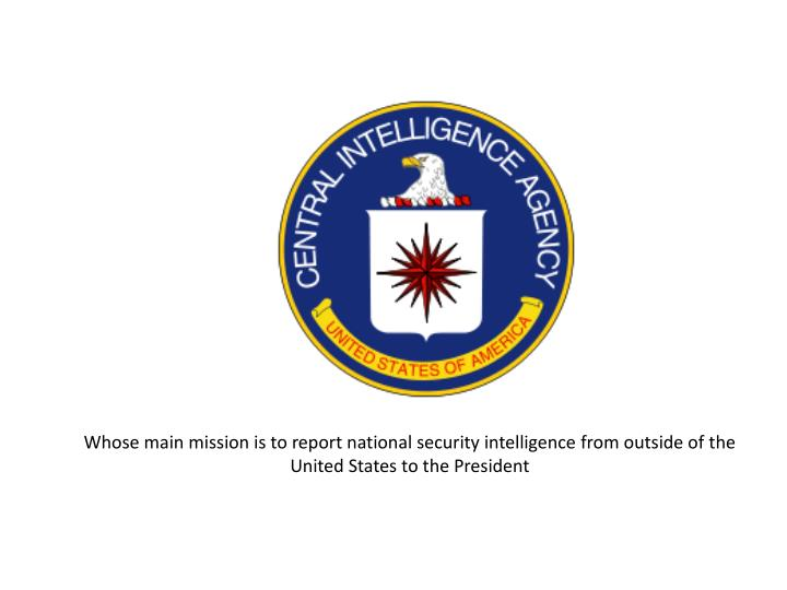 Whose main mission is to report national security intelligence from outside of the United States to the President