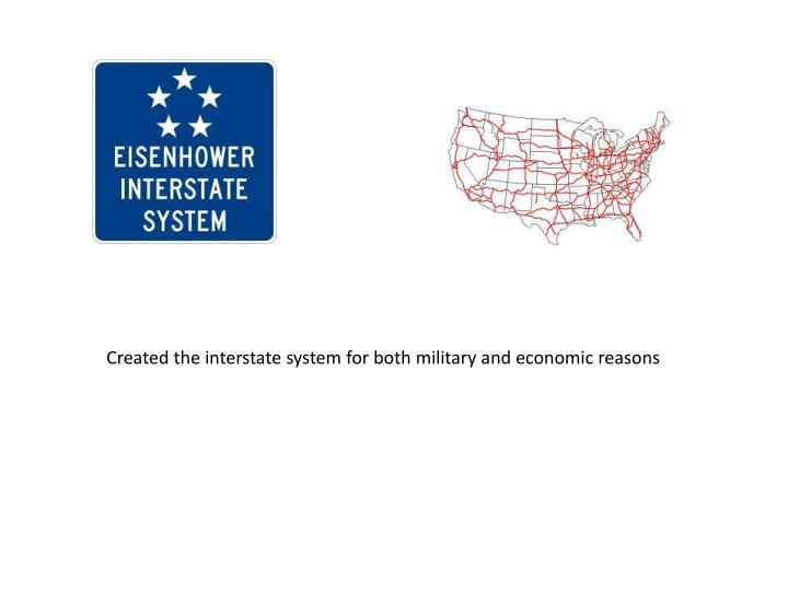 Created the interstate system for both military and economic reasons