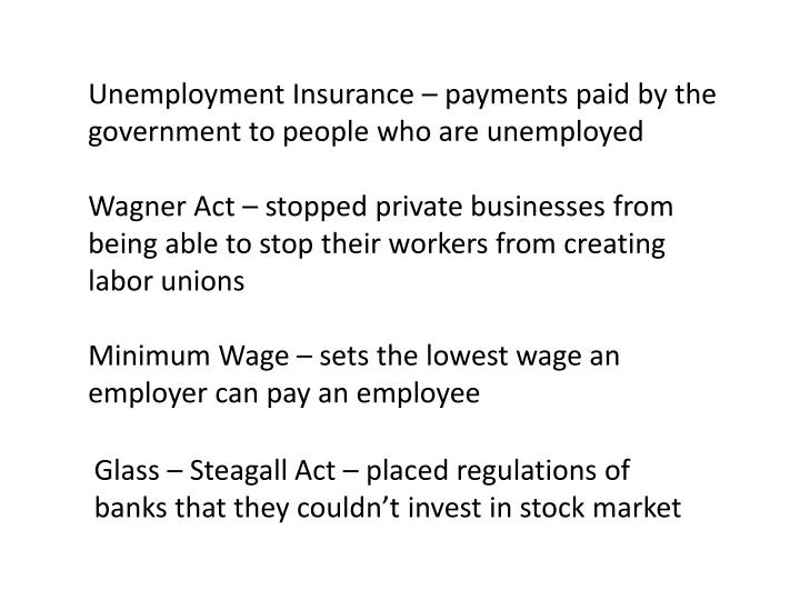 Unemployment Insurance – payments paid by the government to people who are unemployed