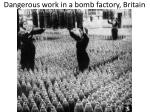 dangerous work in a bomb factory britain