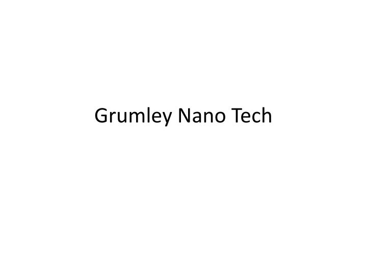 Grumley nano tech