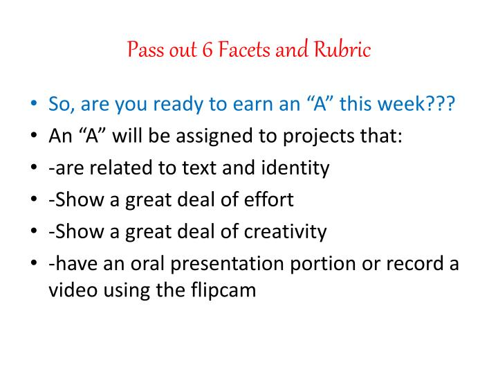 Pass out 6 Facets and Rubric