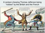 a cartoon showing thomas jefferson being robbed by the british and the french