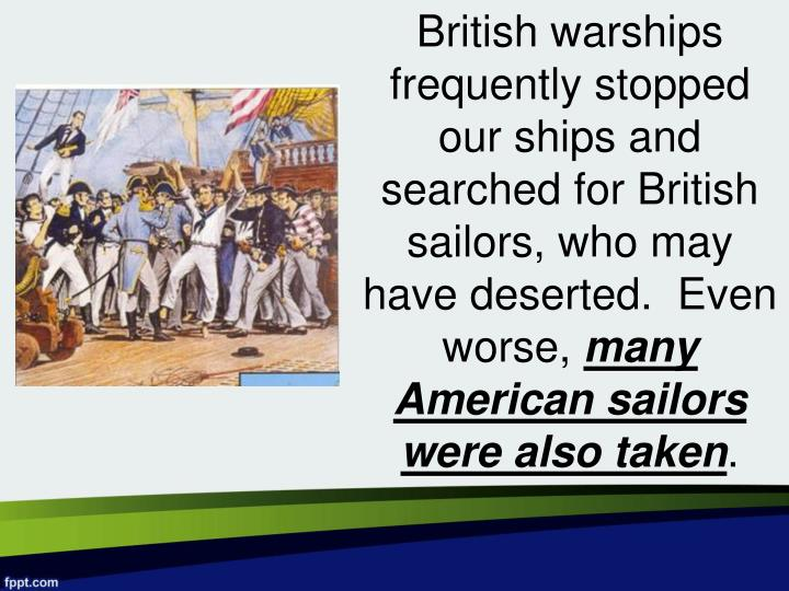 British warships frequently stopped our ships and searched for British