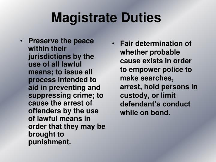 Preserve the peace within their jurisdictions by the use of all lawful means; to issue all process intended to aid in preventing and suppressing crime; to cause the arrest of offenders by the use of lawful means in order that they may be brought to punishment.