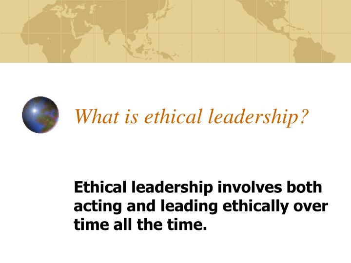 What is ethical leadership?