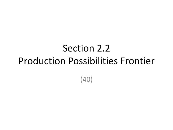 Section 2 2 production possibilities frontier