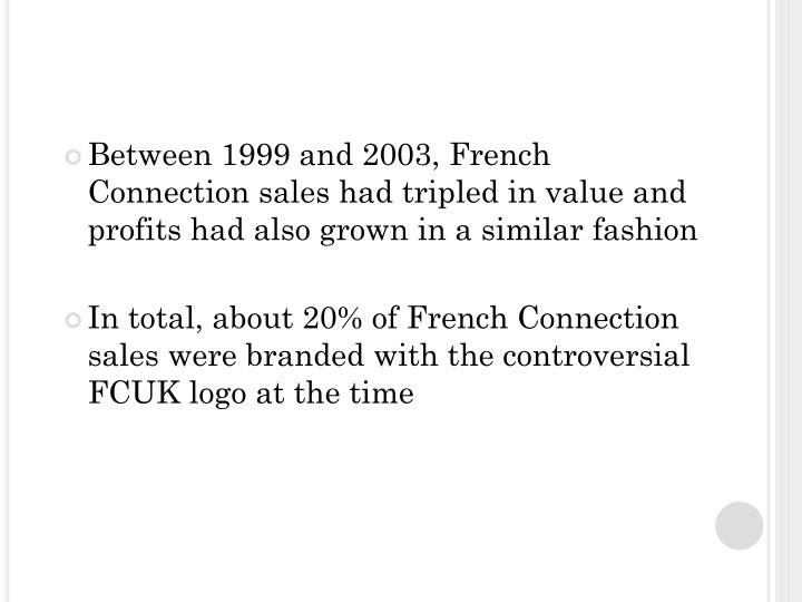 Between 1999 and 2003, French Connection sales had tripled in value and profits had also grown in a similar fashion
