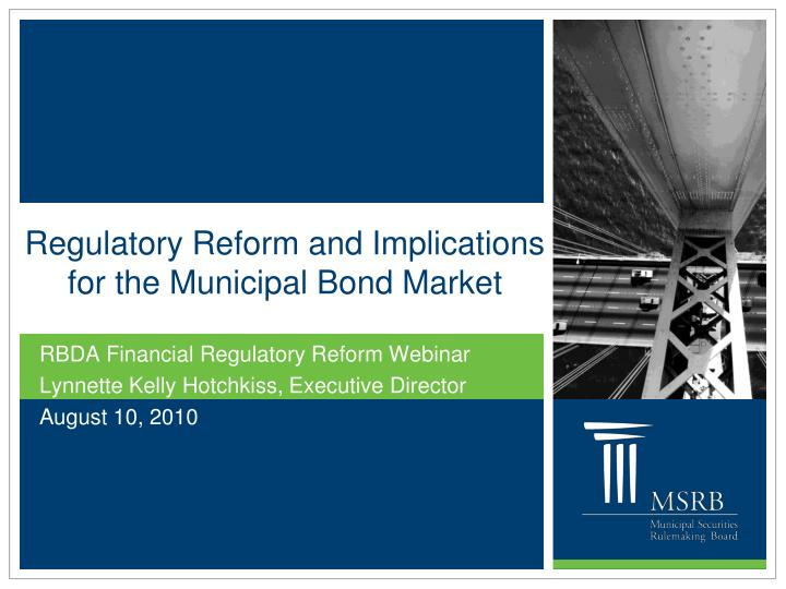 Regulatory reform and implications for the municipal bond market