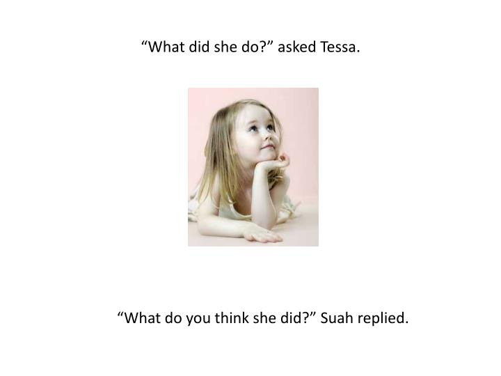 """What did she do?"" asked Tessa."