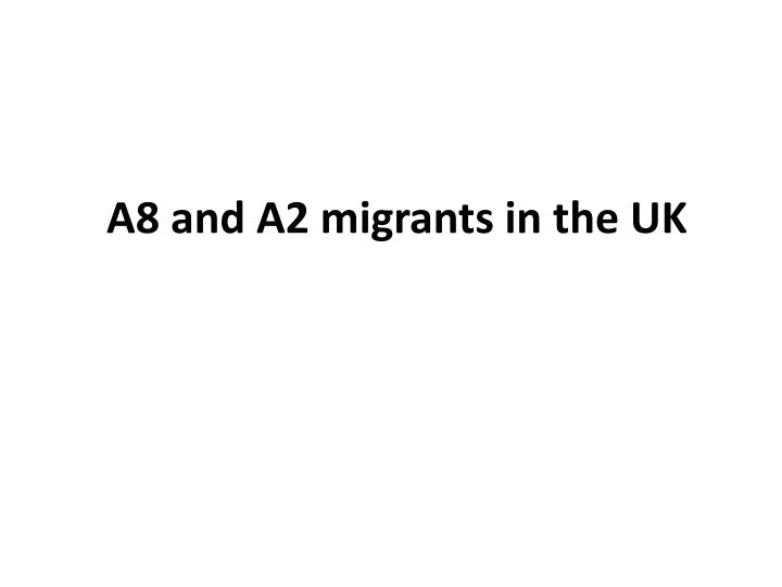 A8 and A2 migrants in the UK