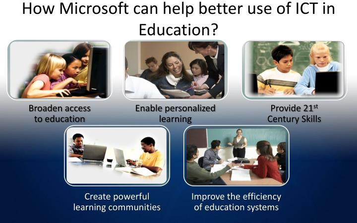 How Microsoft can help better use of ICT in Education?
