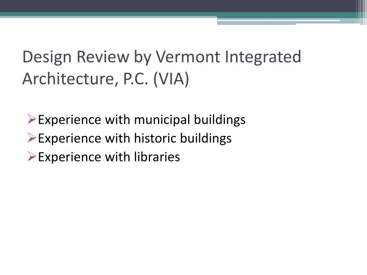Design Review by Vermont Integrated Architecture, P.C. (VIA)