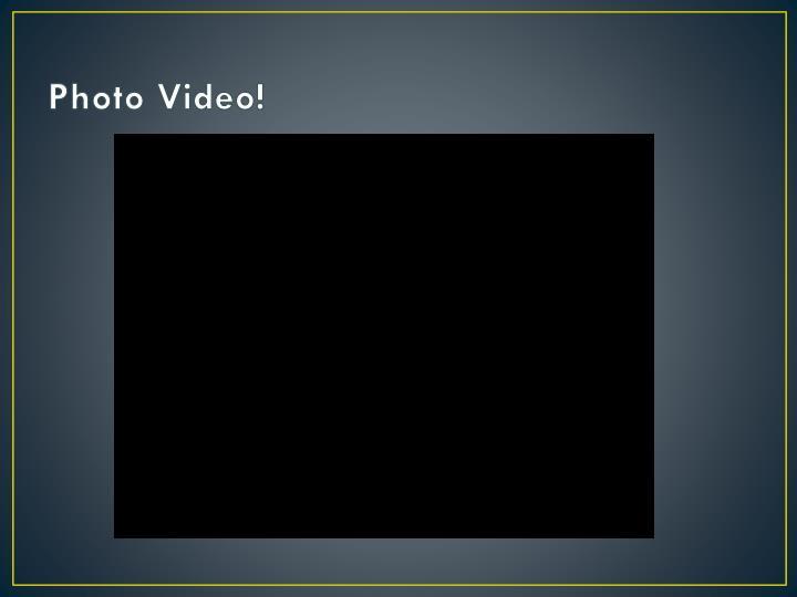 Photo Video!