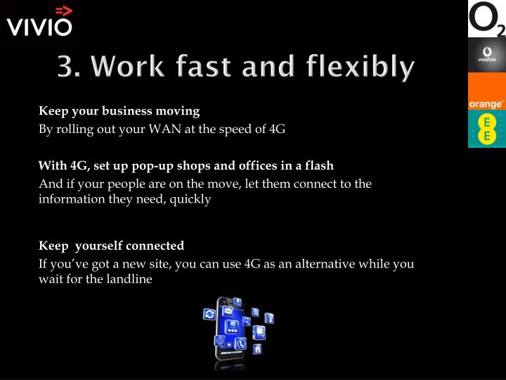 3. Work fast and flexibly