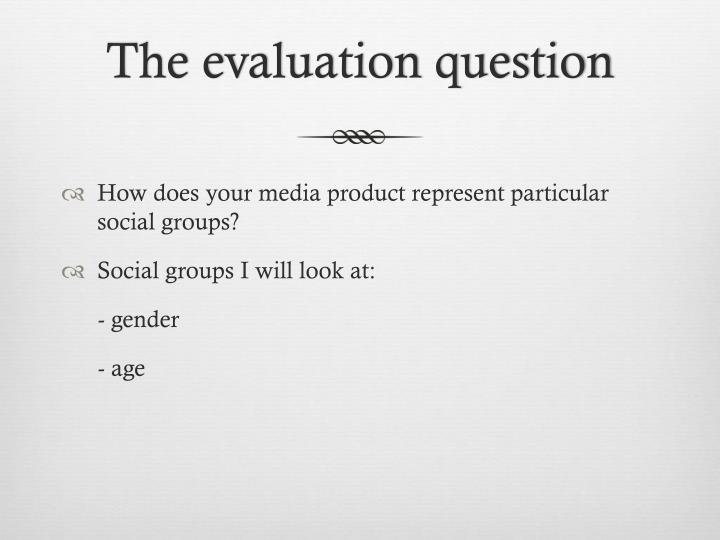 The evaluation question