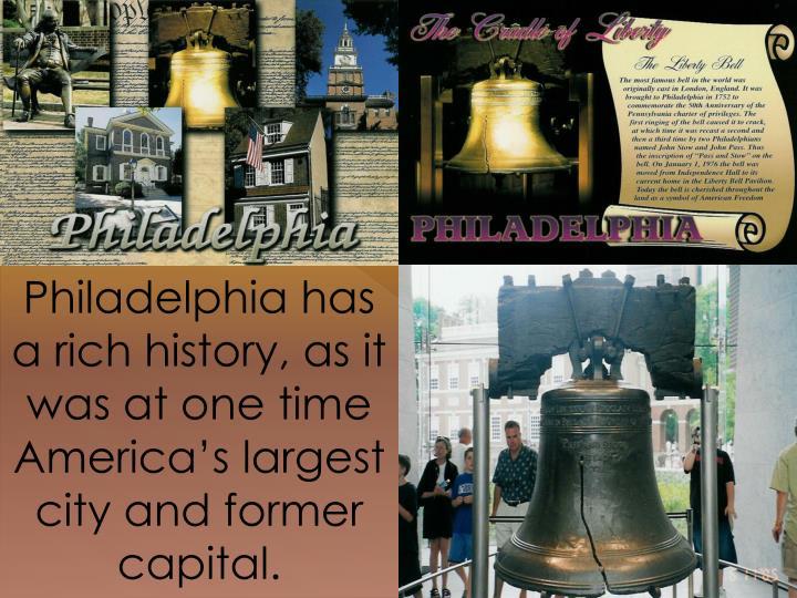 Philadelphia has a rich history, as it was
