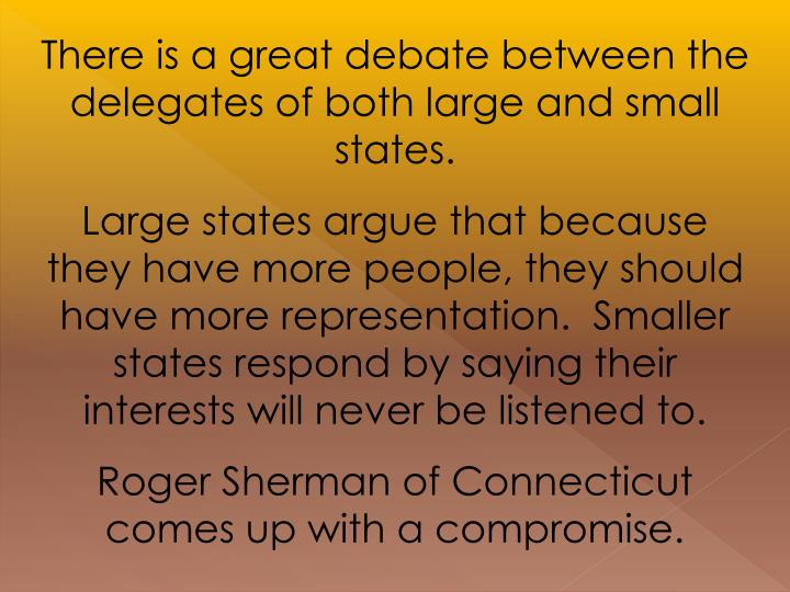 There is a great debate between the delegates of both large and small states.