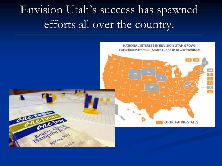 Envision Utah's success has spawned efforts all over the country.
