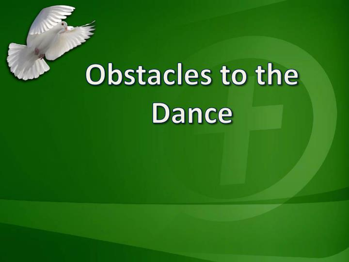 Obstacles to the dance