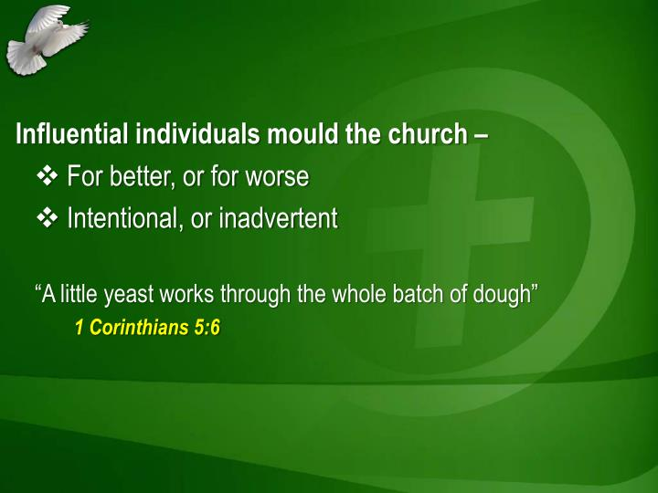 Influential individuals mould the church –