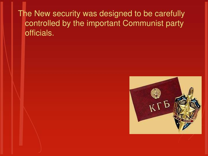 The New security was designed to be carefully controlled by the important Communist party officials.