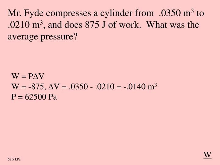 Mr. Fyde compresses a cylinder from  .0350 m