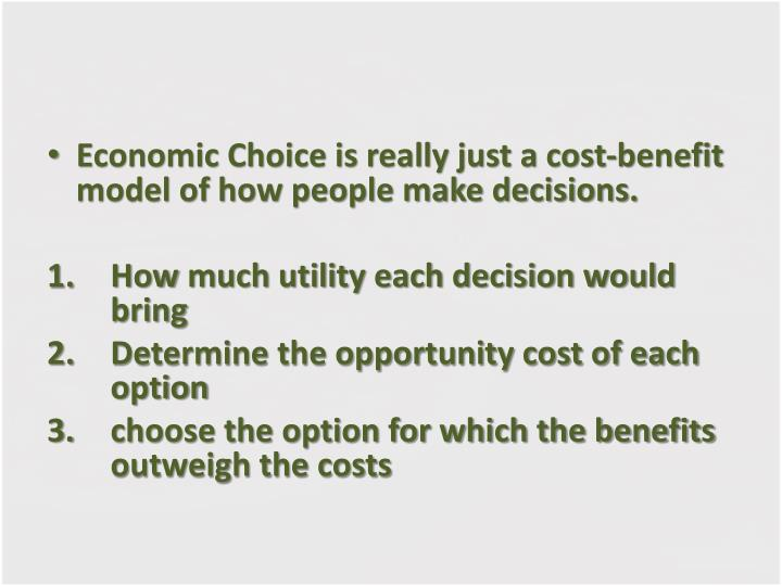 Economic Choice is really just a cost­-benefit model of how people make decisions.