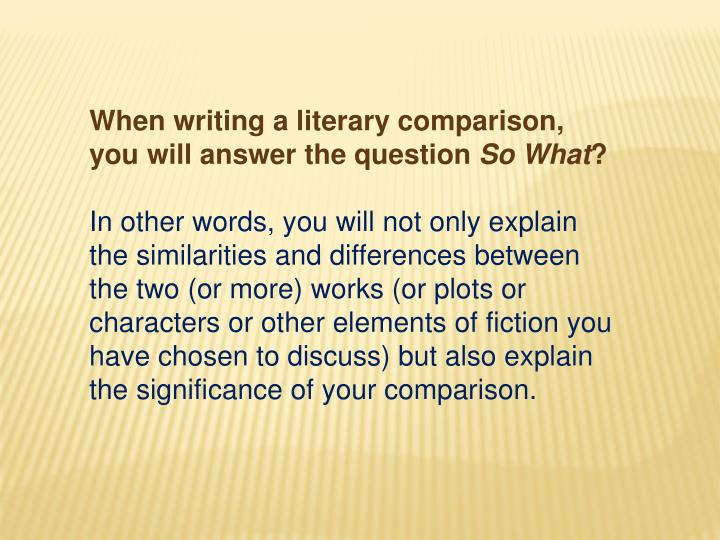 When writing a literary comparison, you will answer the question