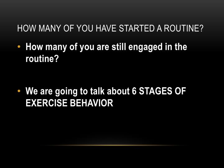 How many of you have started a routine?