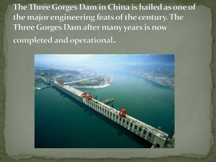 The Three Gorges Dam in China is hailed as one of the major engineering feats of the century. The Th...