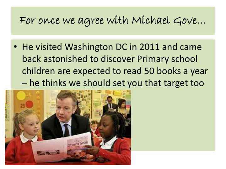 For once we agree with Michael Gove…