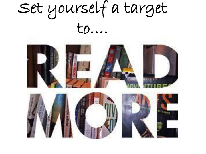 Set yourself a target to….