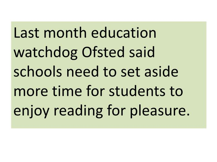 Last month education watchdog Ofsted said schools need to set aside more time for students to enjoy reading for pleasure.