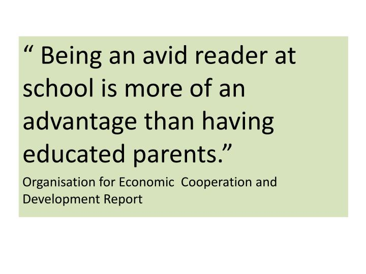 """"""" Being an avid reader at school is more of an advantage than having educated parents."""""""