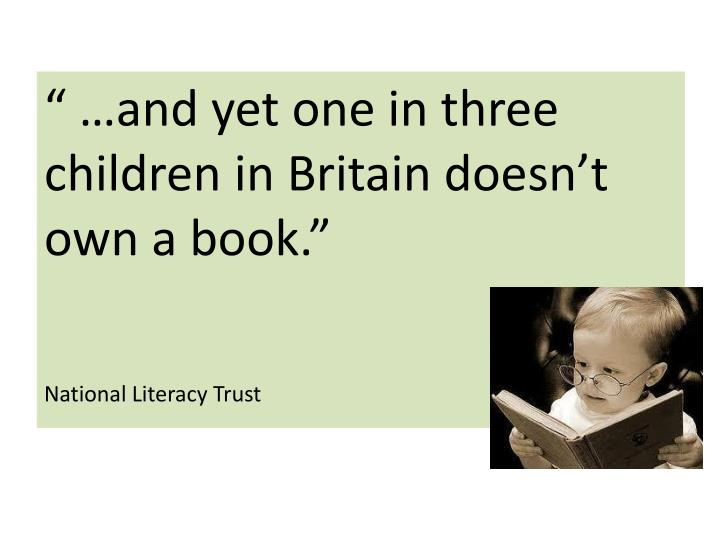 """"""" …and yet one in three children in Britain doesn't own a book."""""""