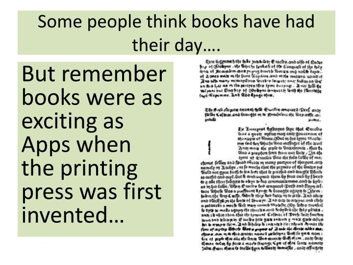 Some people think books have had their day….