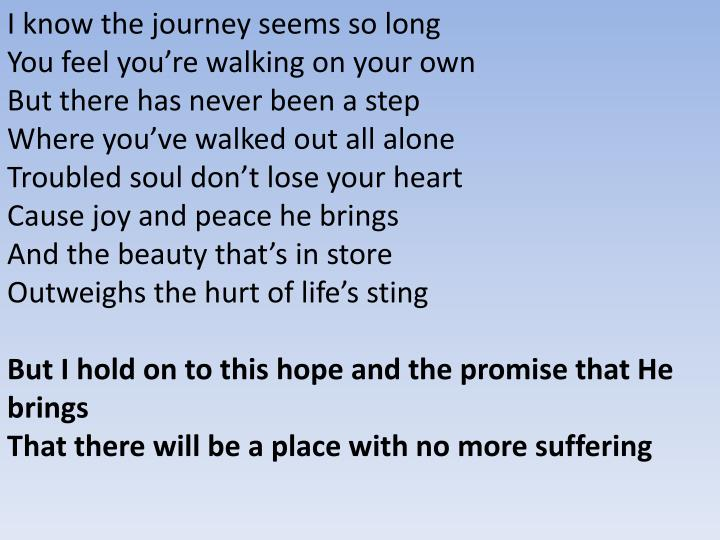 I know the journey seems so long