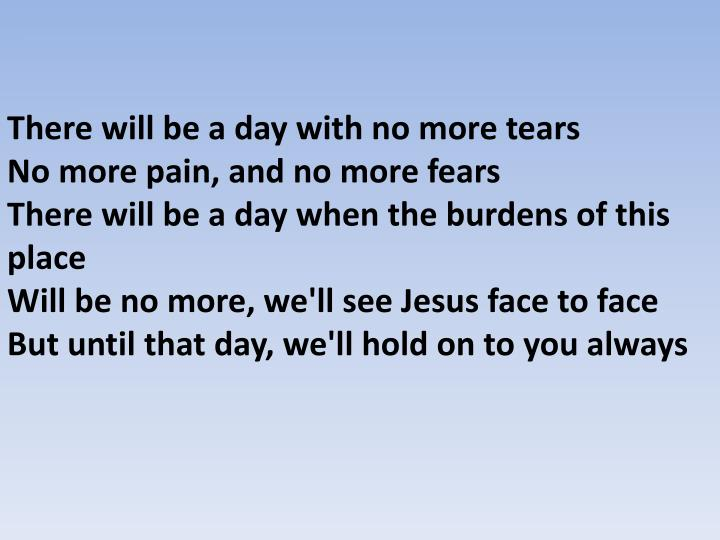 There will be a day with no more tears