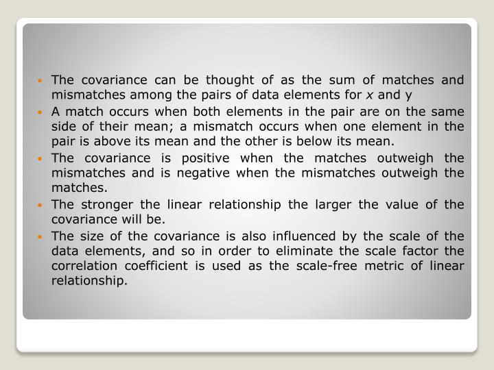 The covariance can be thought of as the sum of matches and mismatches among the pairs of data elements for