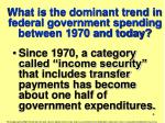 what is the dominant trend in federal government spending between 1970 and today
