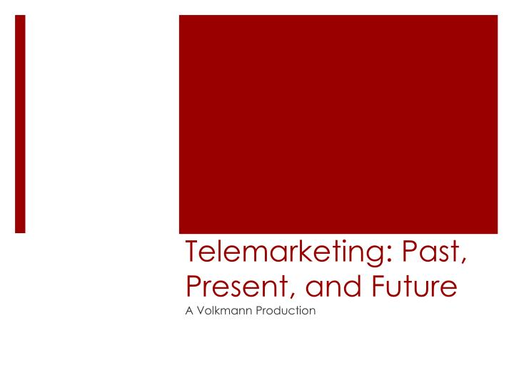 Telemarketing past present and future