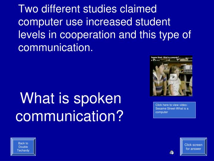 Two different studies claimed computer use increased student levels in cooperation and this type of communication.