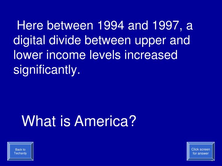 Here between 1994 and 1997, a digital divide between upper and lower income levels increased significantly.