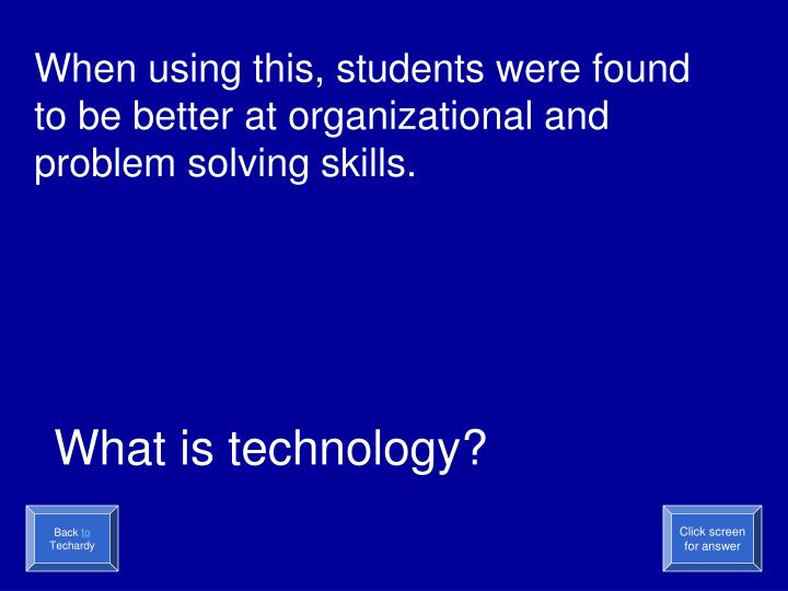 When using this, students were found to be better at organizational and problem solving skills.