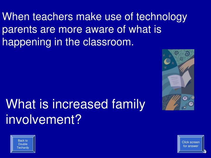 When teachers make use of technology parents are more aware of what is happening in the classroom.