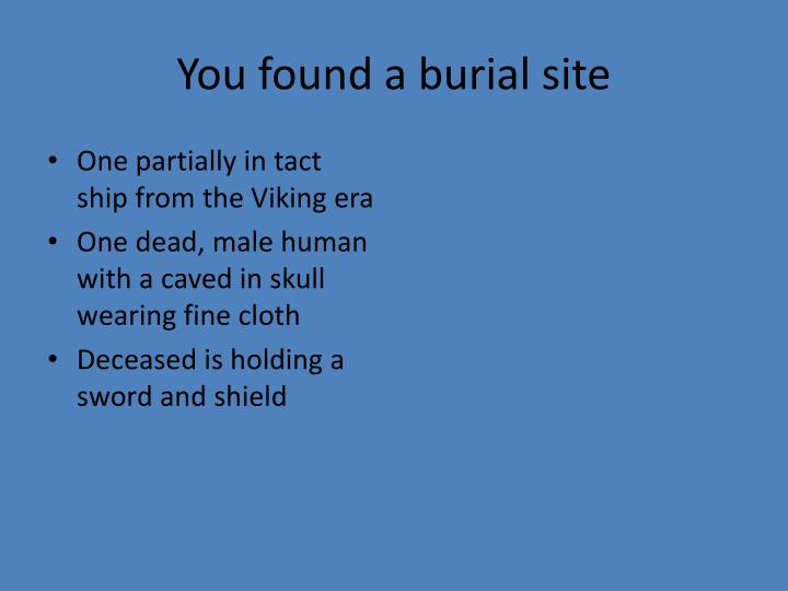 You found a burial site