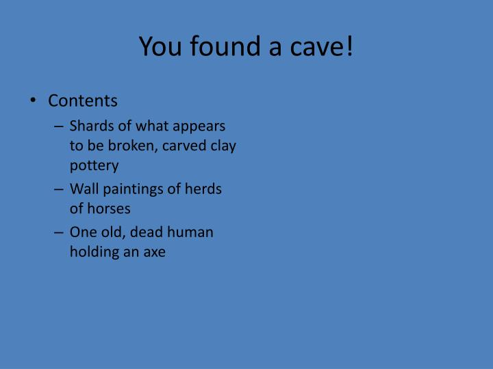 You found a cave!
